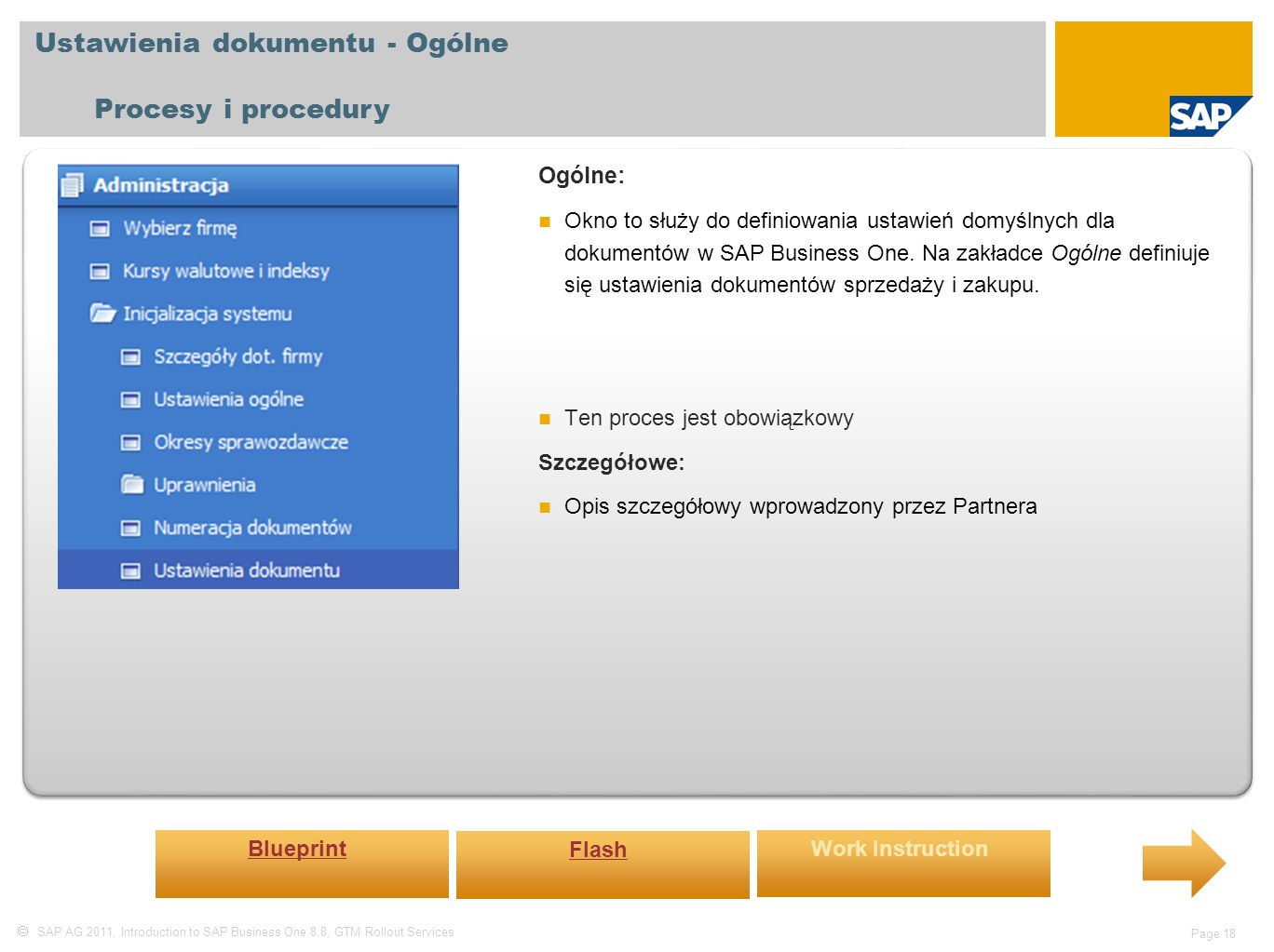  SAP AG 2011, Introduction to SAP Business One 8.8, GTM Rollout Services Page 18 Ustawienia dokumentu - Ogólne Procesy i procedury Ogólne: Okno to sł