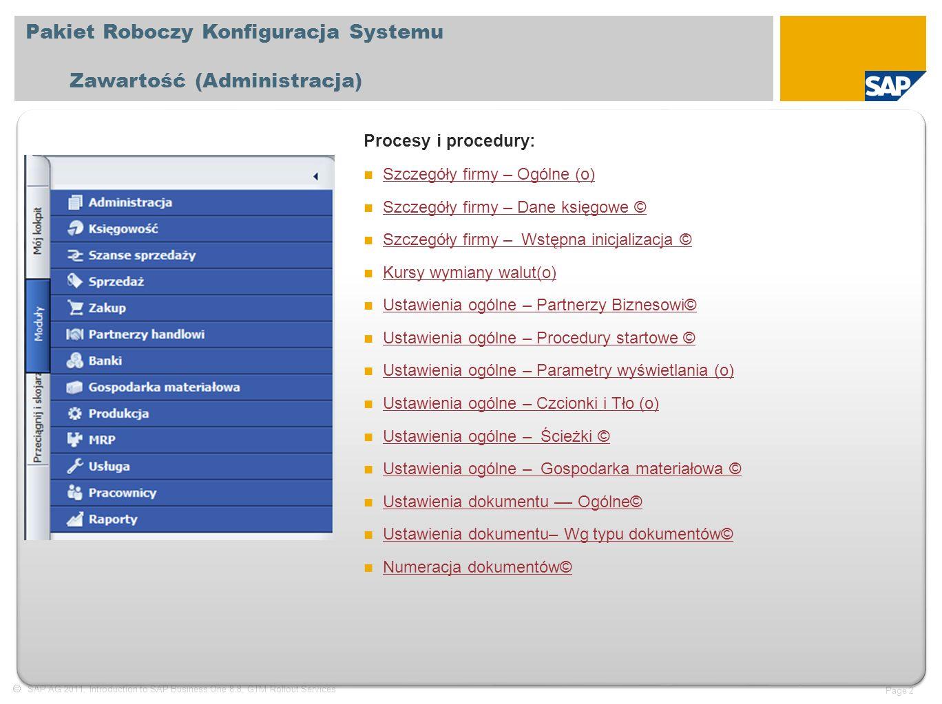  SAP AG 2011, Introduction to SAP Business One 8.8, GTM Rollout Services Page 13 Ustawienia ogólne – procedury startowe Procesy i procedury Ogólne: Zakładka Usługi służy do określania procedur, które będą uruchamiane automatycznie po zalogowaniu się użytkownika do systemu SAP Business One.