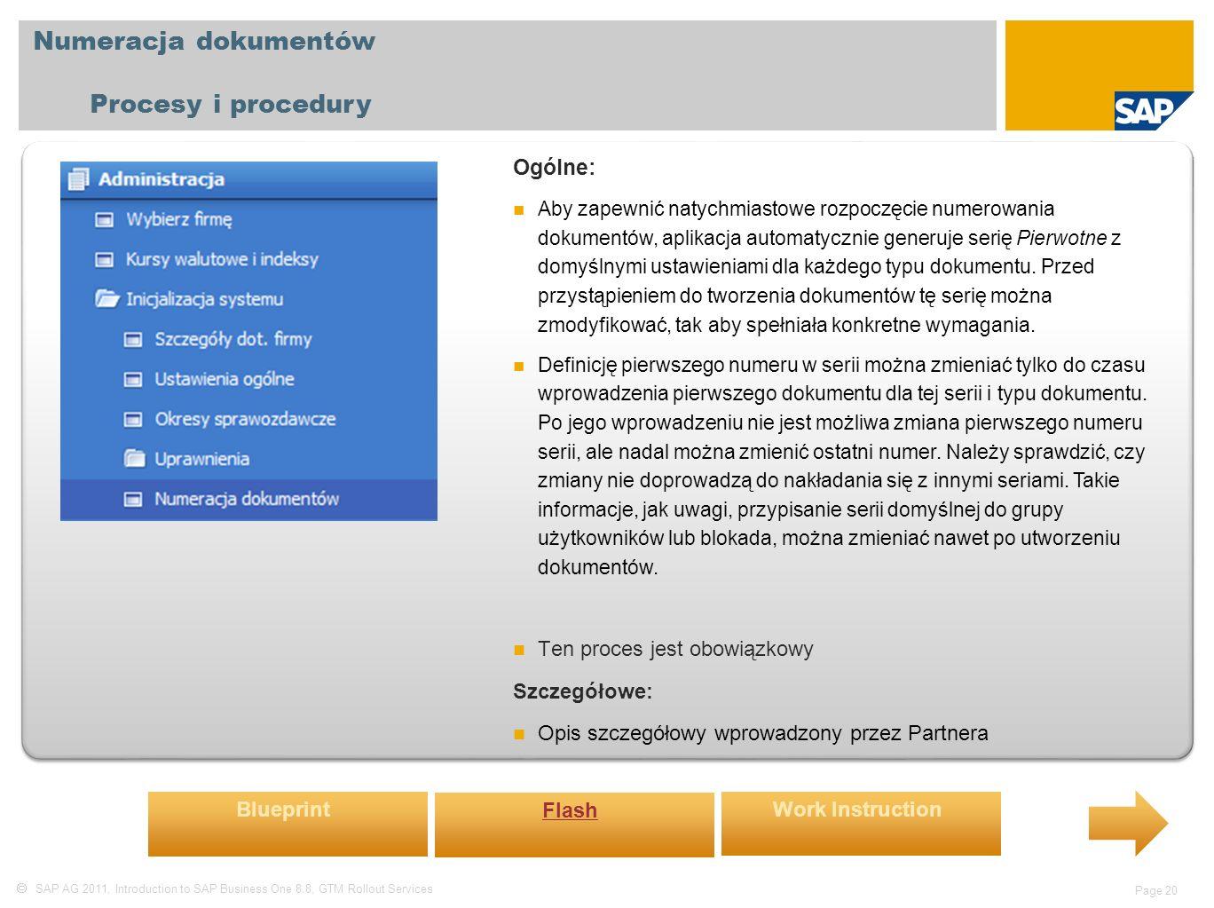  SAP AG 2011, Introduction to SAP Business One 8.8, GTM Rollout Services Page 20 Numeracja dokumentów Procesy i procedury Ogólne: Aby zapewnić natychmiastowe rozpoczęcie numerowania dokumentów, aplikacja automatycznie generuje serię Pierwotne z domyślnymi ustawieniami dla każdego typu dokumentu.