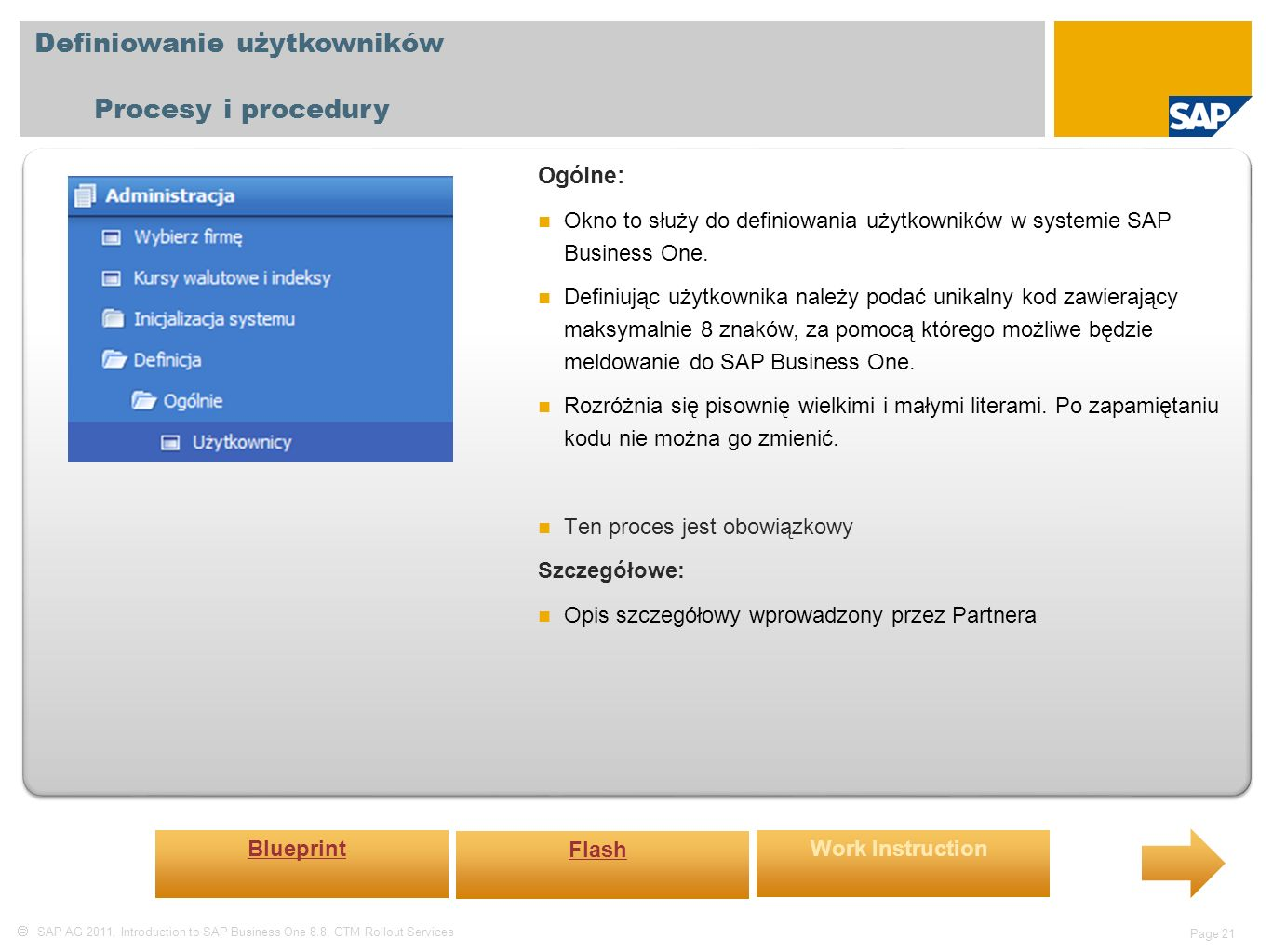  SAP AG 2011, Introduction to SAP Business One 8.8, GTM Rollout Services Page 21 Definiowanie użytkowników Procesy i procedury Ogólne: Okno to służy