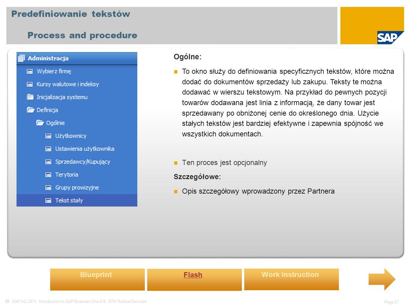  SAP AG 2011, Introduction to SAP Business One 8.8, GTM Rollout Services Page 27 Predefiniowanie tekstów Process and procedure Ogólne: To okno służy do definiowania specyficznych tekstów, które można dodać do dokumentów sprzedaży lub zakupu.