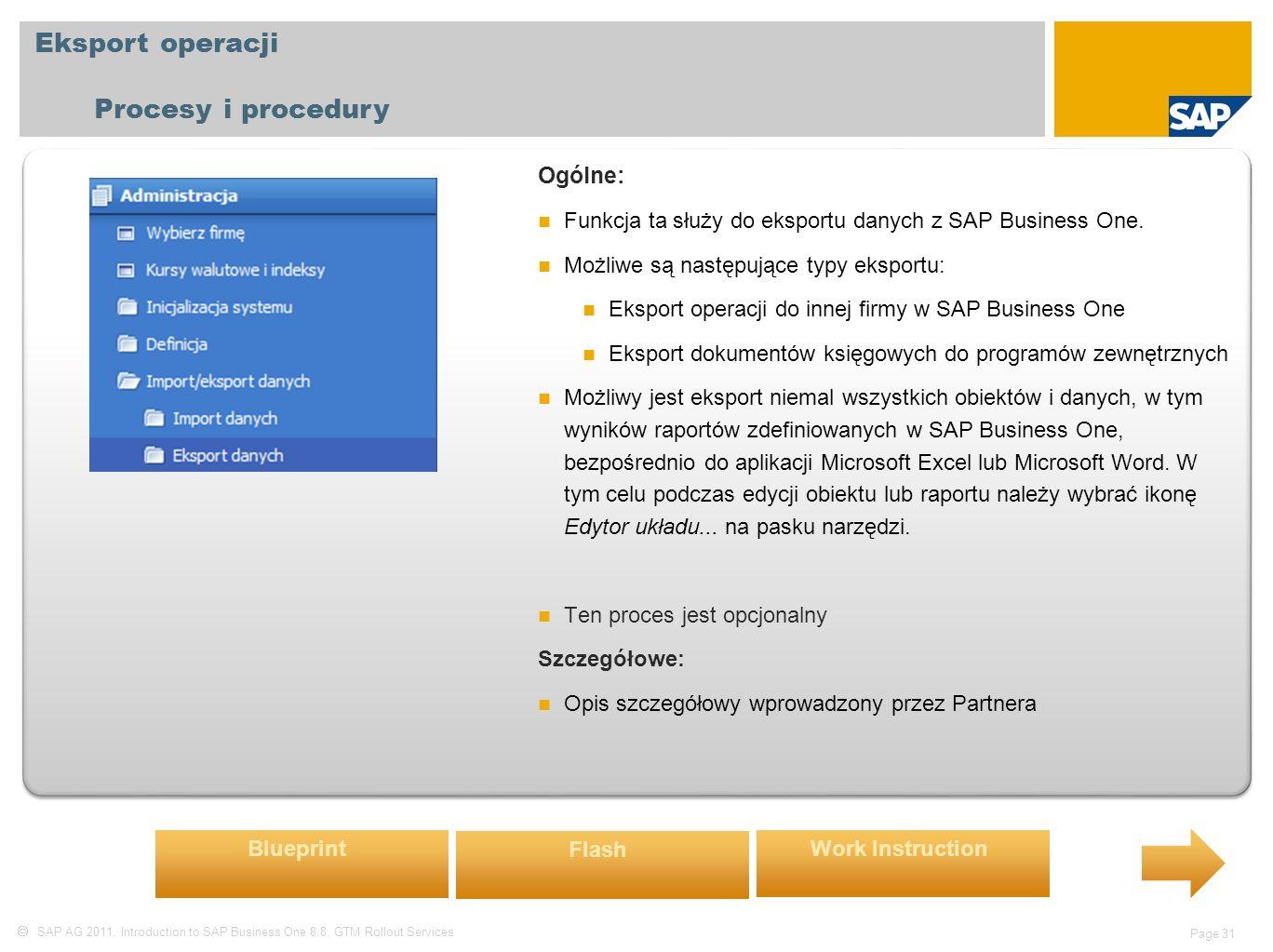  SAP AG 2011, Introduction to SAP Business One 8.8, GTM Rollout Services Page 31 Eksport operacji Procesy i procedury Ogólne: Funkcja ta służy do eksportu danych z SAP Business One.