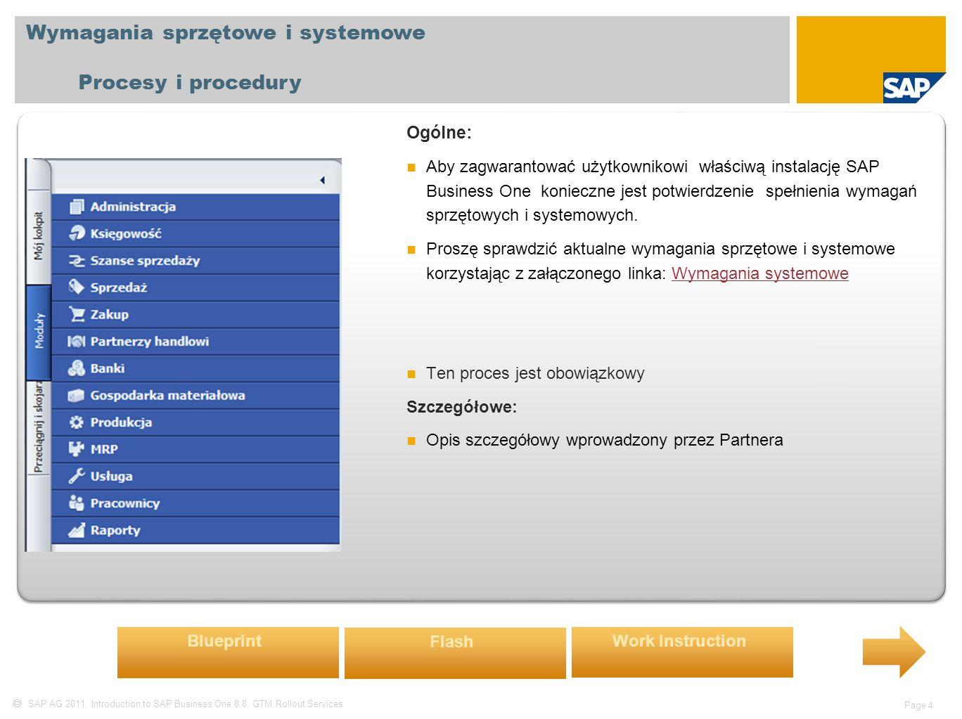  SAP AG 2011, Introduction to SAP Business One 8.8, GTM Rollout Services Page 4 Wymagania sprzętowe i systemowe Procesy i procedury Ogólne: Aby zagwarantować użytkownikowi właściwą instalację SAP Business One konieczne jest potwierdzenie spełnienia wymagań sprzętowych i systemowych.