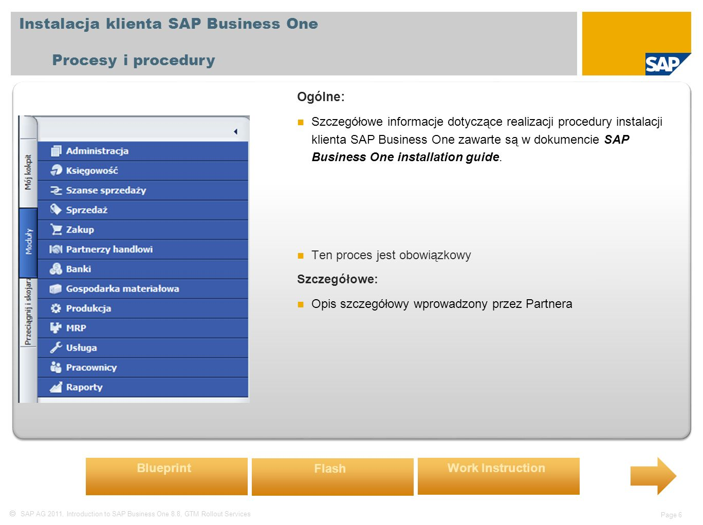  SAP AG 2011, Introduction to SAP Business One 8.8, GTM Rollout Services Page 6 Instalacja klienta SAP Business One Procesy i procedury Ogólne: Szcze