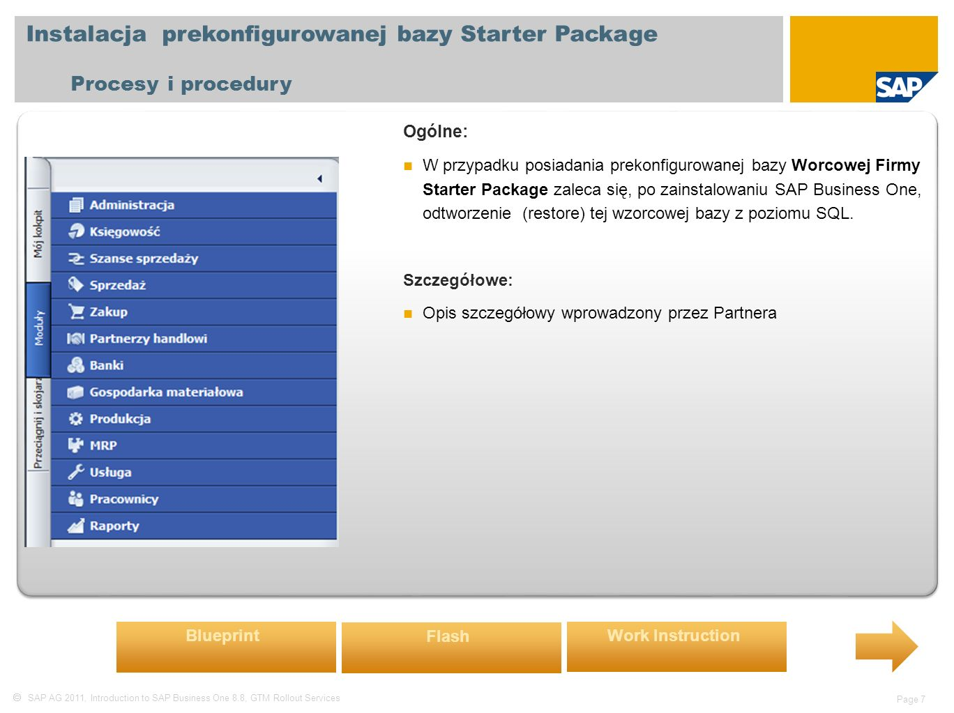  SAP AG 2011, Introduction to SAP Business One 8.8, GTM Rollout Services Page 7 Instalacja prekonfigurowanej bazy Starter Package Procesy i procedury
