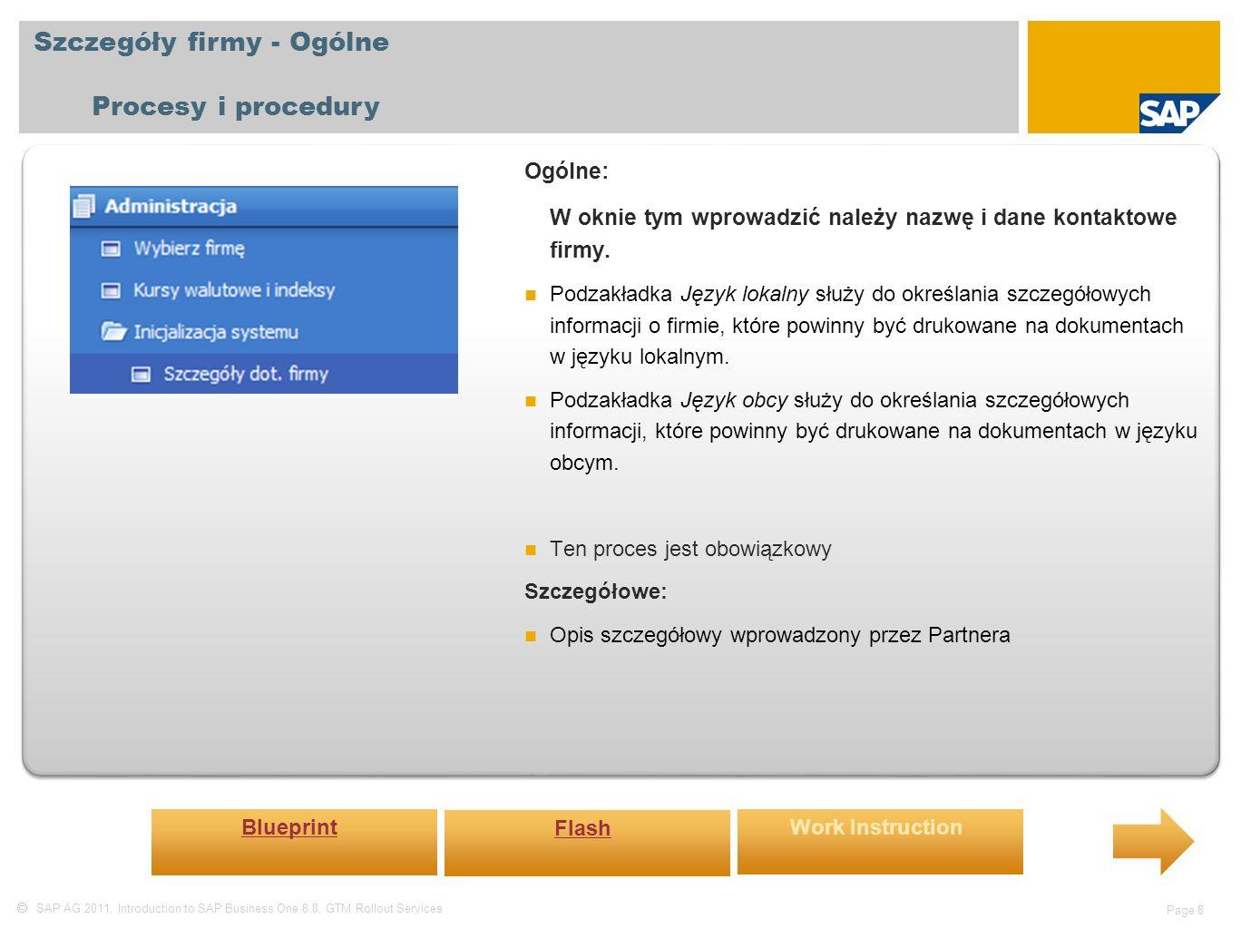  SAP AG 2011, Introduction to SAP Business One 8.8, GTM Rollout Services Page 9 Szczegóły firmy – Dane księgowe Procesy i procedury Ogólne: W zakładce Dane księgowe wprowadzić należy informacje dotyczące: Urzędu skarbowego, Numerów NIP/Regon Dni świątecznych w poszczególnych latach.
