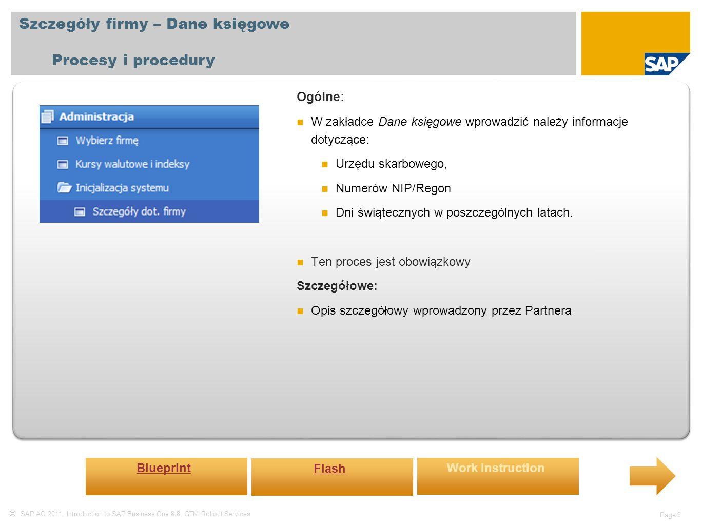  SAP AG 2011, Introduction to SAP Business One 8.8, GTM Rollout Services Page 10 Szczegóły firmy – Wstępna inicjalizacja Procesy i procedury Ogólne: W zakładce tej definiowane są bardzo istotne parametry dla zakładanej bazy.
