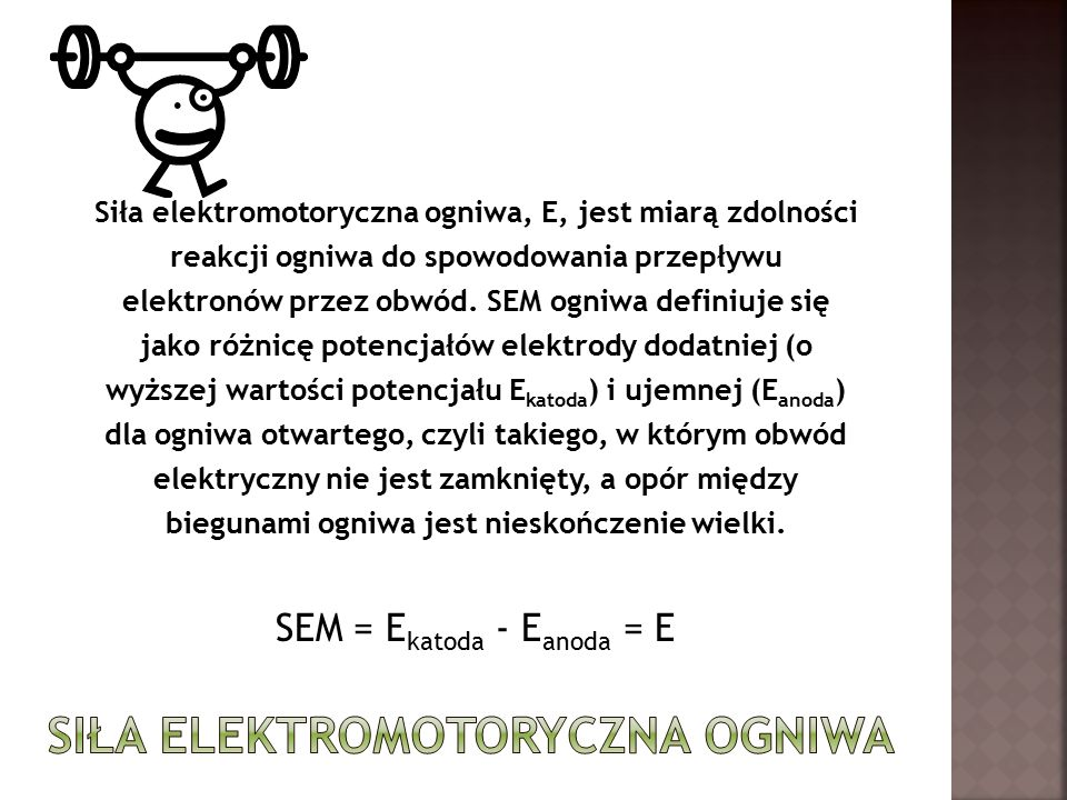 Siła elektromotoryczna ogniwa, E, jest miarą zdolności reakcji ogniwa do spowodowania przepływu elektronów przez obwód.