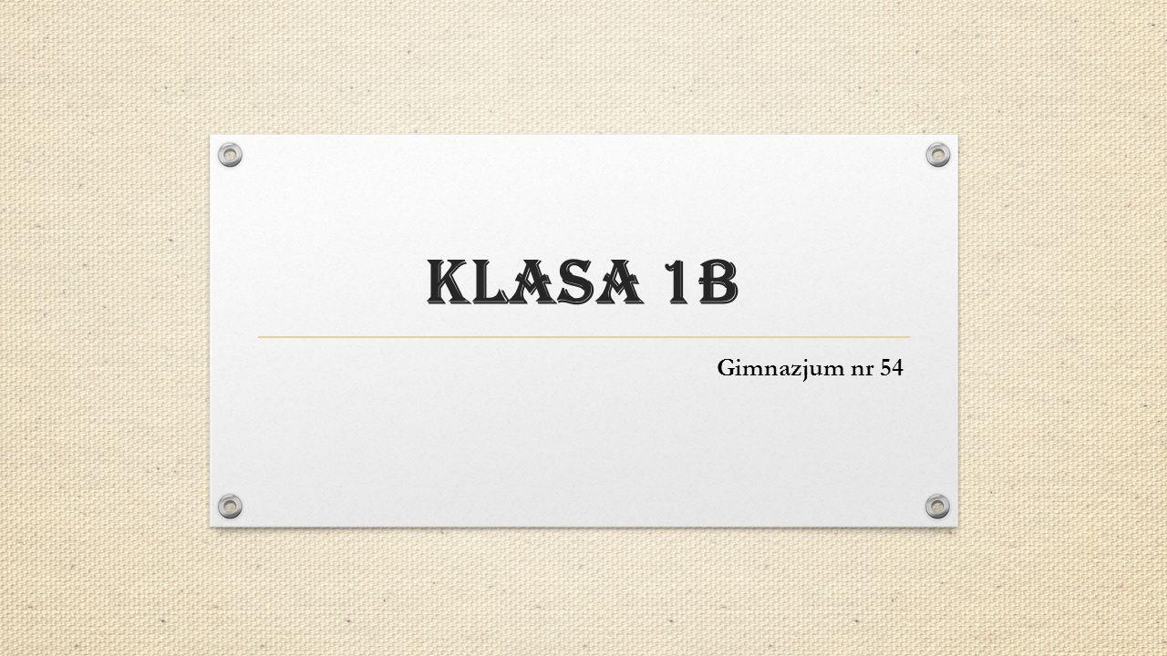 KLASA 1B Gimnazjum nr 54