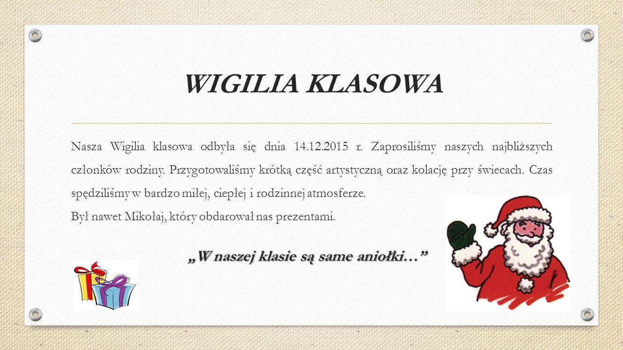 WIGILIA KLASOWA Nasza Wigilia klasowa odbyła się dnia 14.12.2015 r.