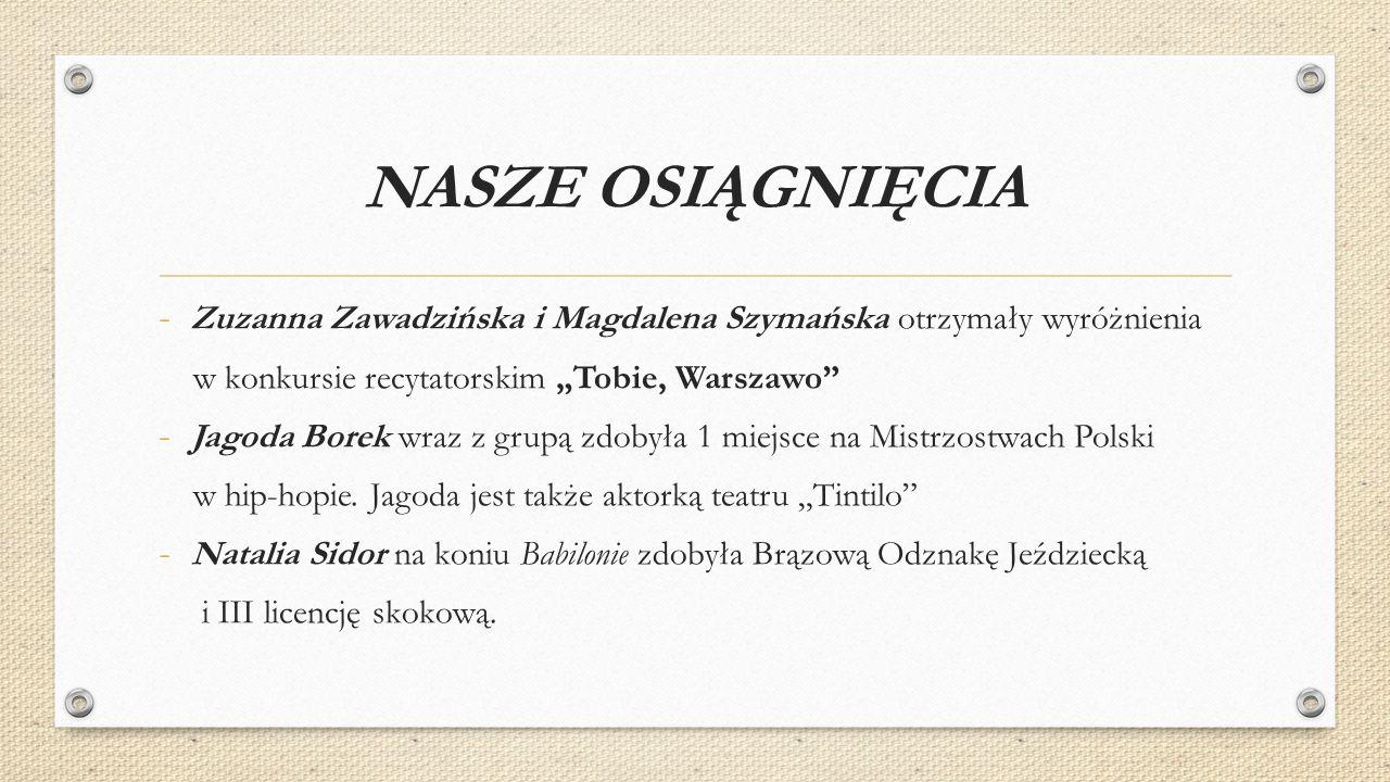 """NASZE OSIĄGNIĘCIA - Zuzanna Zawadzińska i Magdalena Szymańska otrzymały wyróżnienia w konkursie recytatorskim """"Tobie, Warszawo - Jagoda Borek wraz z grupą zdobyła 1 miejsce na Mistrzostwach Polski w hip-hopie."""