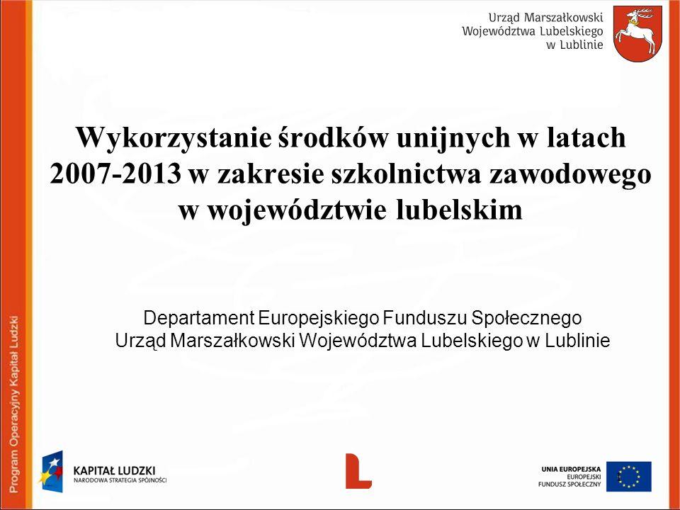 Wykorzystanie środków unijnych w latach 2007-2013 w zakresie szkolnictwa zawodowego w województwie lubelskim Departament Europejskiego Funduszu Społecznego Urząd Marszałkowski Województwa Lubelskiego w Lublinie 1