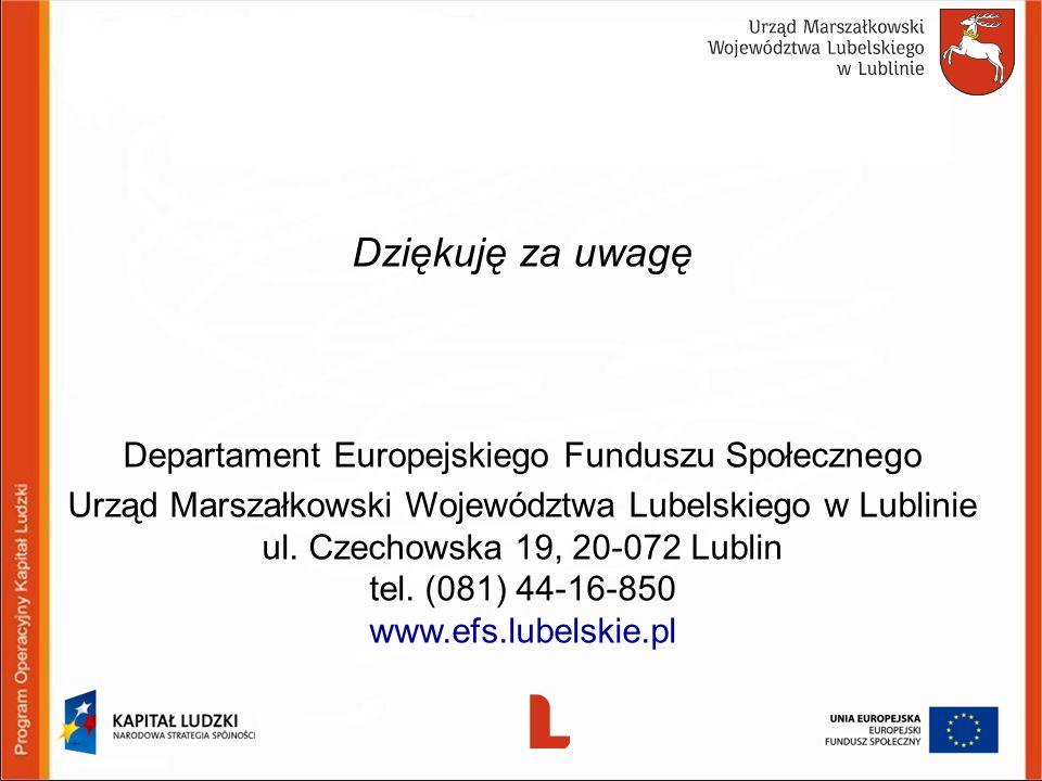 Dziękuję za uwagę Departament Europejskiego Funduszu Społecznego Urząd Marszałkowski Województwa Lubelskiego w Lublinie ul. Czechowska 19, 20-072 Lubl