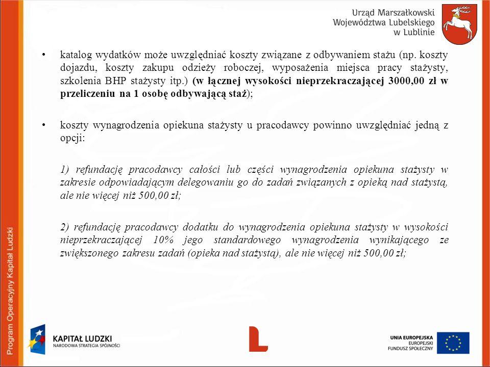 katalog wydatków może uwzględniać koszty związane z odbywaniem stażu (np. koszty dojazdu, koszty zakupu odzieży roboczej, wyposażenia miejsca pracy st