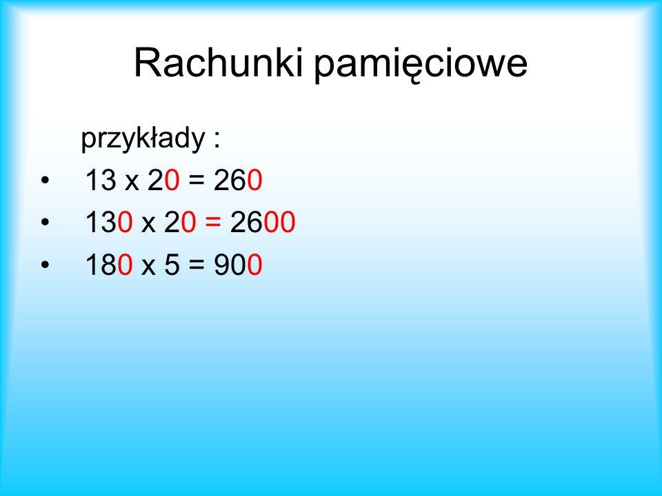 Rachunki pamięciowe przykłady : 13 x 20 = 260 130 x 20 = 2600 180 x 5 = 900