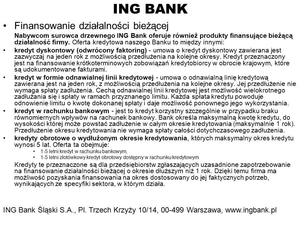 ING BANK Finansowanie działalności bieżącej Nabywcom surowca drzewnego ING Bank oferuje również produkty finansujące bieżącą działalność firmy.