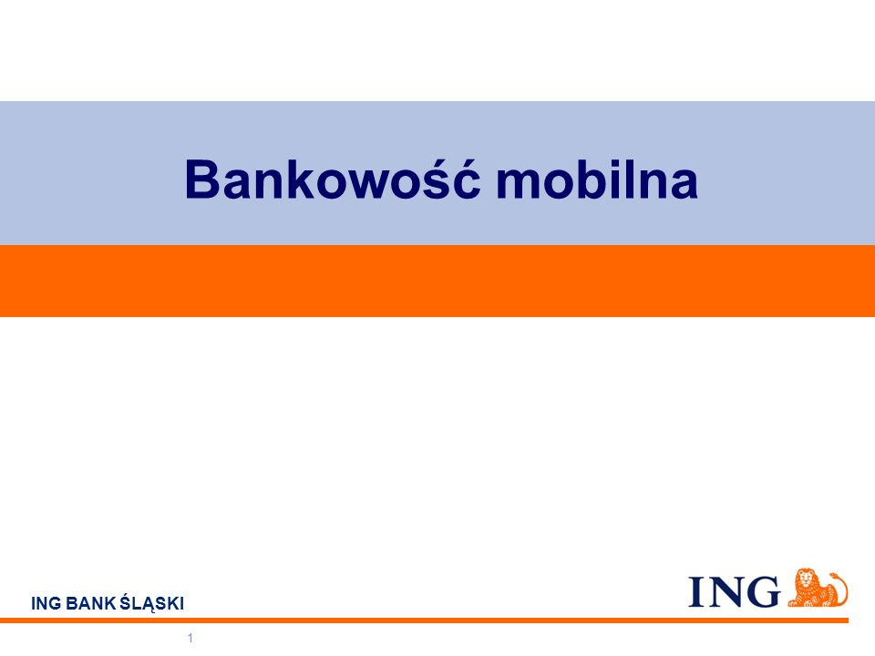 Do not put content on the brand signature area ING BANK ŚLĄSKI Bankowość mobilna 1