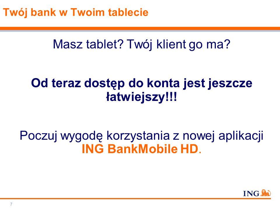Do not put content on the brand signature area Orange RGB= 255.102.000 Light blue RGB= 180.195.225 Dark blue RGB= 000.000.102 Grey RGB= 150.150.150 ING colour balance Guideline www.ing-presentations.intranet Doceń wszystkie możliwości aplikacji ING BankMobile HD ING BankMobile HD to szereg nowych funkcjonalności i innowacyjnych rozwiązań dla bankowości mobilnej w Polsce.