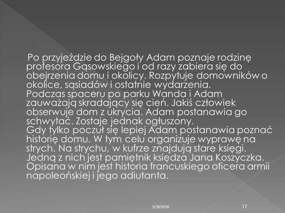 Po przyjeździe do Bejgoły Adam poznaje rodzinę profesora Gąsowskiego i od razy zabiera się do obejrzenia domu i okolicy.