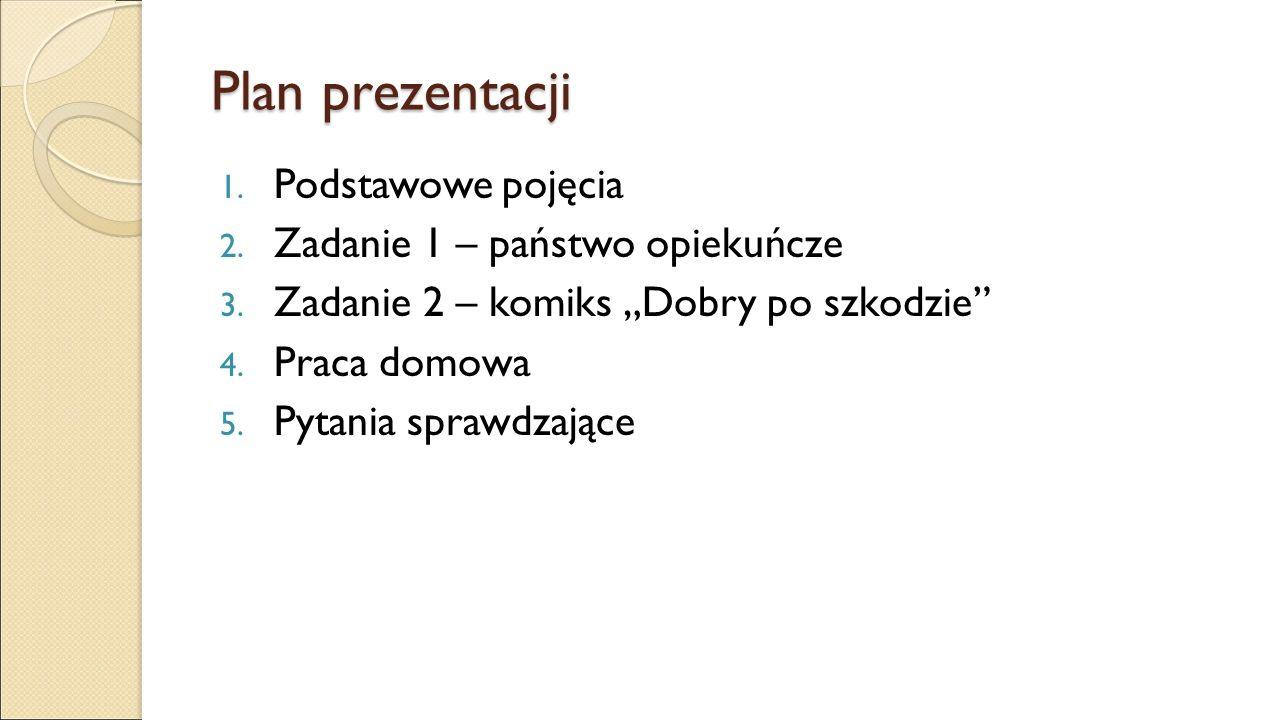 Plan prezentacji 1. Podstawowe pojęcia 2. Zadanie 1 – państwo opiekuńcze 3.