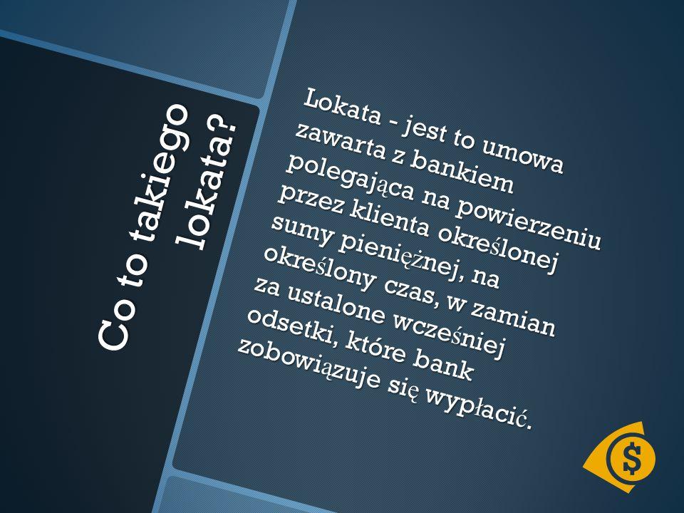 Rodzaje lokat  lokata rentierska,  lokata progresywna,  lokata dynamiczna,  lokata automatyczna,  lokata negocjowana.