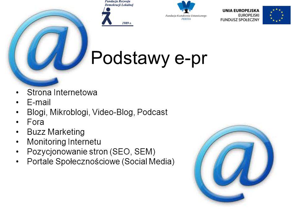 Podstawy e-pr Strona Internetowa E-mail Blogi, Mikroblogi, Video-Blog, Podcast Fora Buzz Marketing Monitoring Internetu Pozycjonowanie stron (SEO, SEM) Portale Społecznościowe (Social Media)