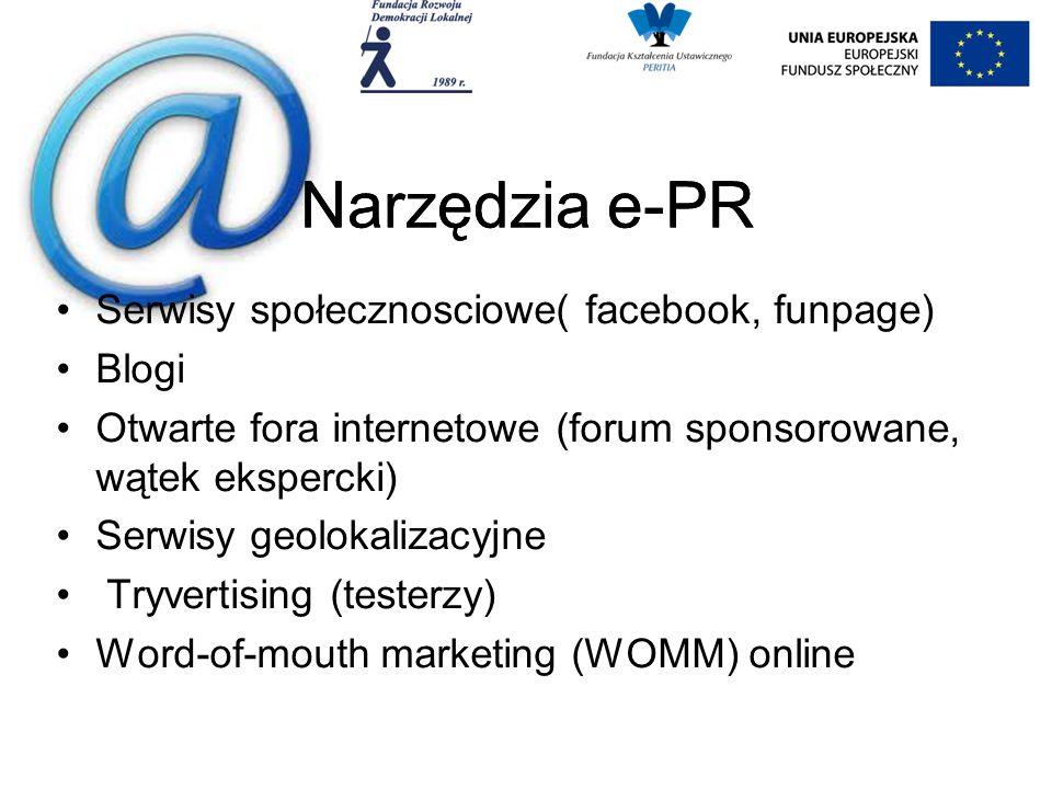 Narzędzia e-PR Serwisy społecznosciowe( facebook, funpage) Blogi Otwarte fora internetowe (forum sponsorowane, wątek ekspercki) Serwisy geolokalizacyjne Tryvertising (testerzy) Word-of-mouth marketing (WOMM) online Narzędzia e-PR