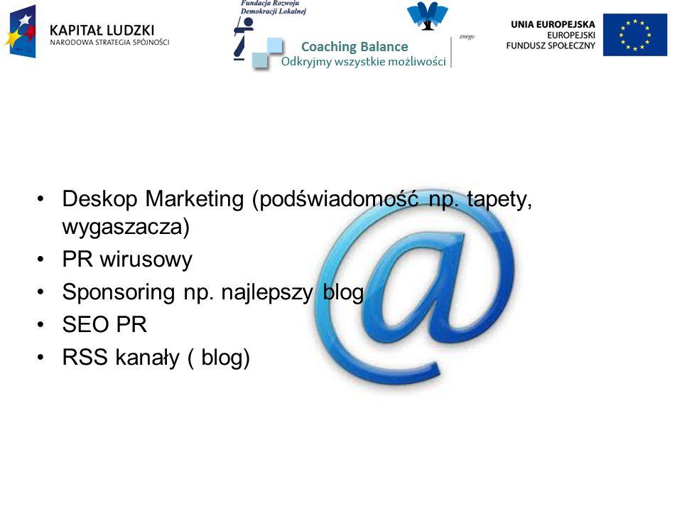 Deskop Marketing (podświadomość np. tapety, wygaszacza) PR wirusowy Sponsoring np. najlepszy blog SEO PR RSS kanały ( blog)