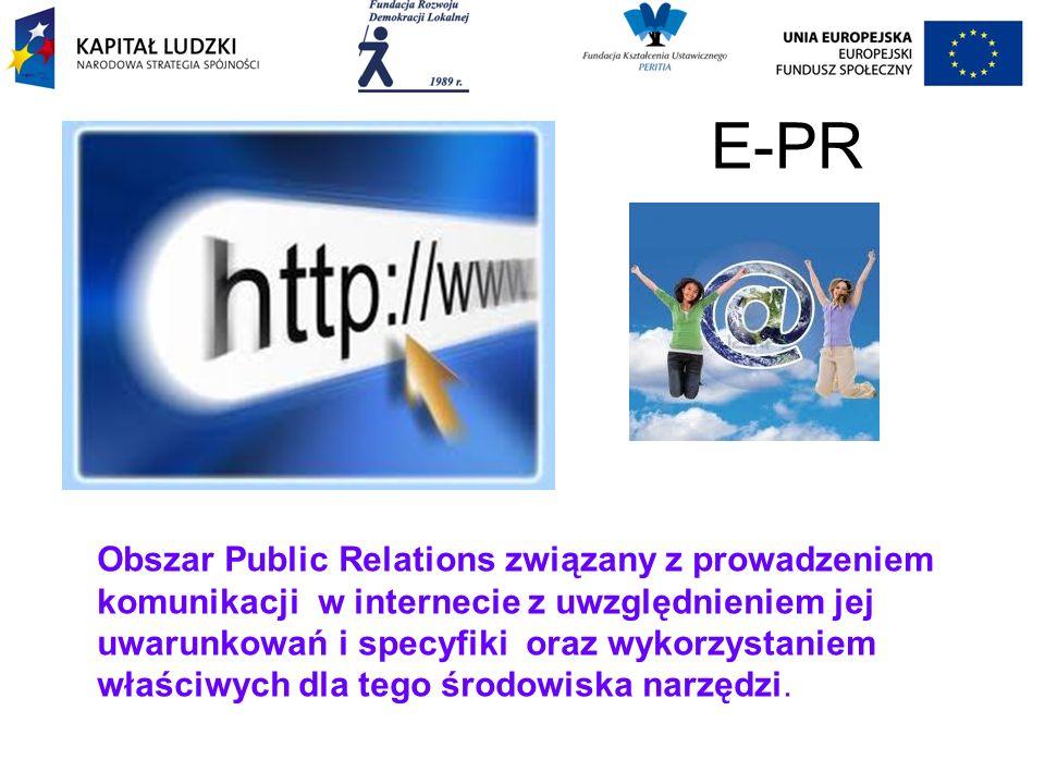 E-PR Obszar Public Relations związany z prowadzeniem komunikacji w internecie z uwzględnieniem jej uwarunkowań i specyfiki oraz wykorzystaniem właściwych dla tego środowiska narzędzi.