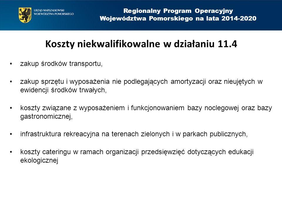 Regionalny Program Operacyjny Województwa Pomorskiego na lata 2014-2020 Koszty niekwalifikowalne w działaniu 11.4 zakup środków transportu, zakup sprz