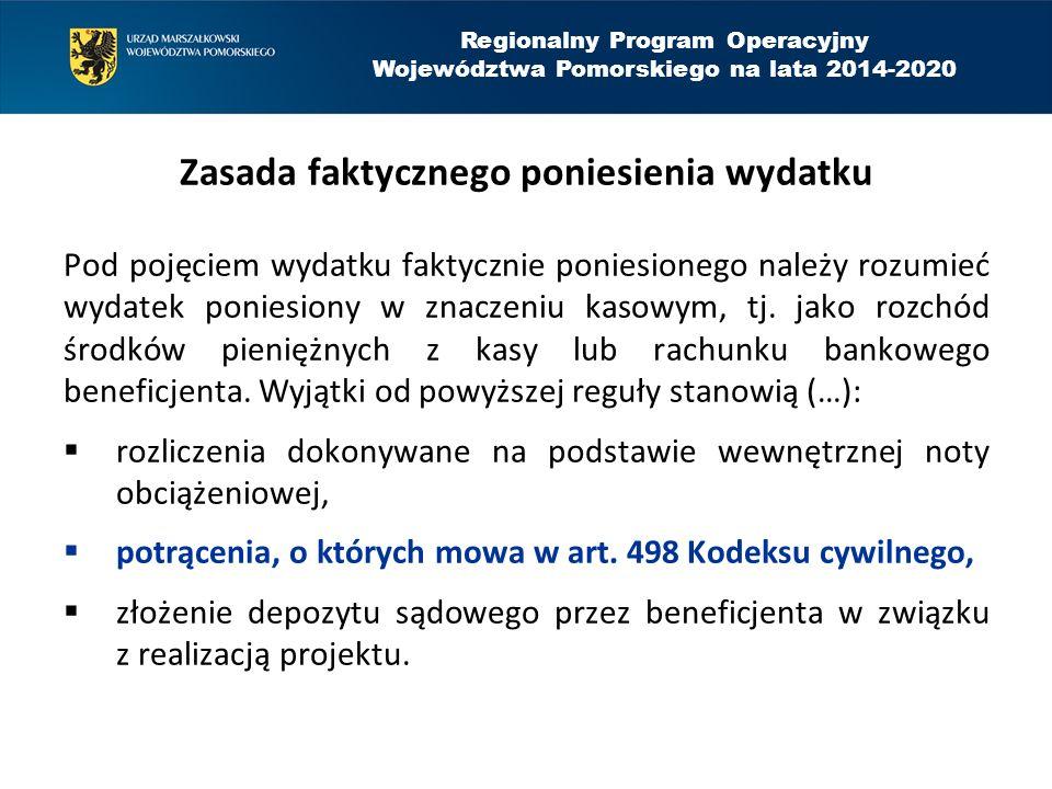 Regionalny Program Operacyjny Województwa Pomorskiego na lata 2014-2020 Zasada faktycznego poniesienia wydatku Pod pojęciem wydatku faktycznie poniesi