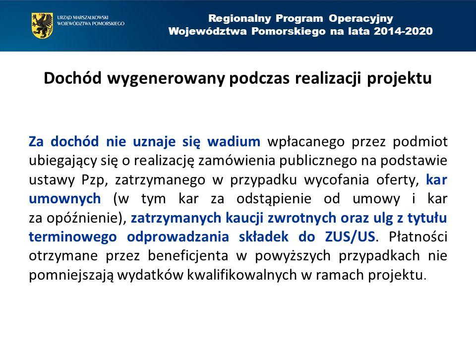Regionalny Program Operacyjny Województwa Pomorskiego na lata 2014-2020 Dochód wygenerowany podczas realizacji projektu Za dochód nie uznaje się wadiu