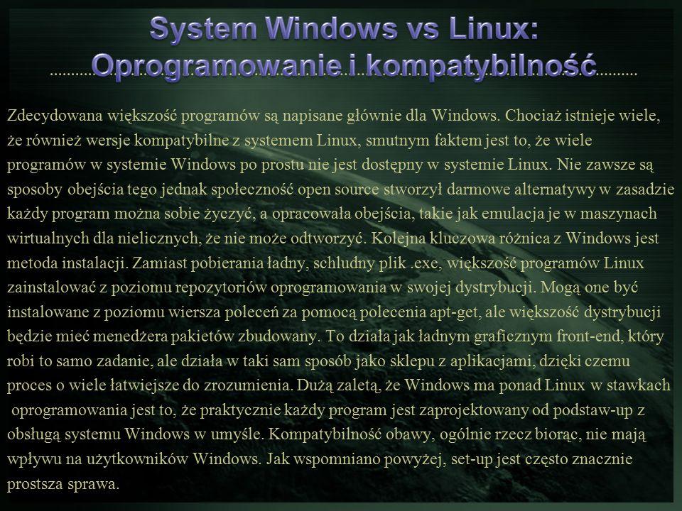 Zdecydowana większość programów są napisane głównie dla Windows. Chociaż istnieje wiele, że również wersje kompatybilne z systemem Linux, smutnym fakt