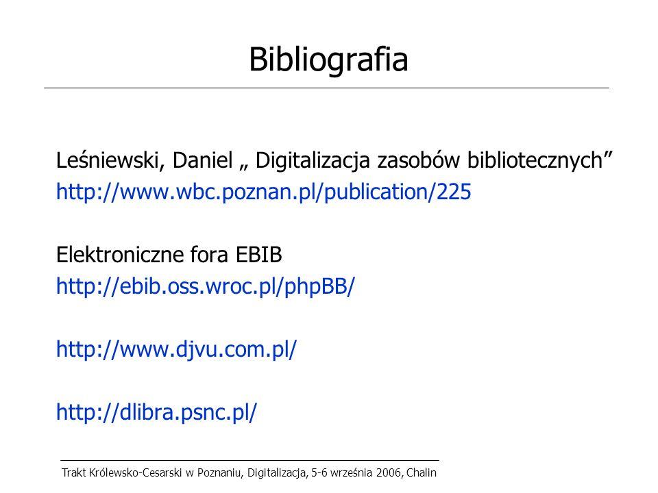 """Trakt Królewsko-Cesarski w Poznaniu, Digitalizacja, 5-6 września 2006, Chalin Bibliografia Leśniewski, Daniel """" Digitalizacja zasobów bibliotecznych http://www.wbc.poznan.pl/publication/225 Elektroniczne fora EBIB http://ebib.oss.wroc.pl/phpBB/ http://www.djvu.com.pl/ http://dlibra.psnc.pl/"""