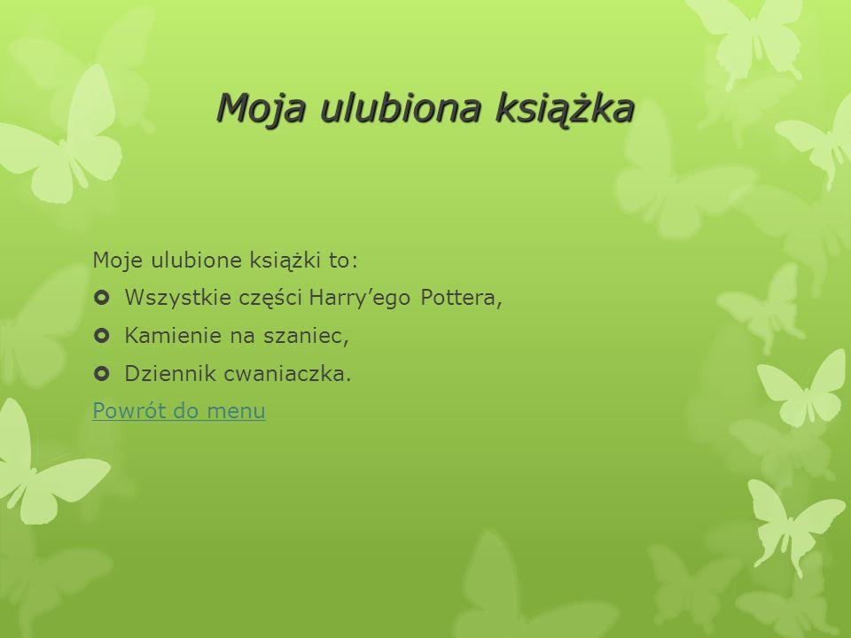Moja ulubiona książka Moje ulubione książki to:  Wszystkie części Harry'ego Pottera,  Kamienie na szaniec,  Dziennik cwaniaczka.