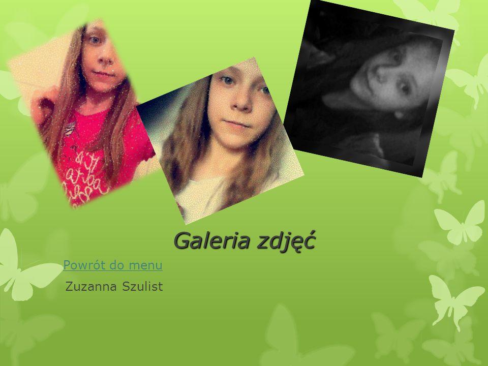 Galeria zdjęć Powrót do menu Zuzanna Szulist