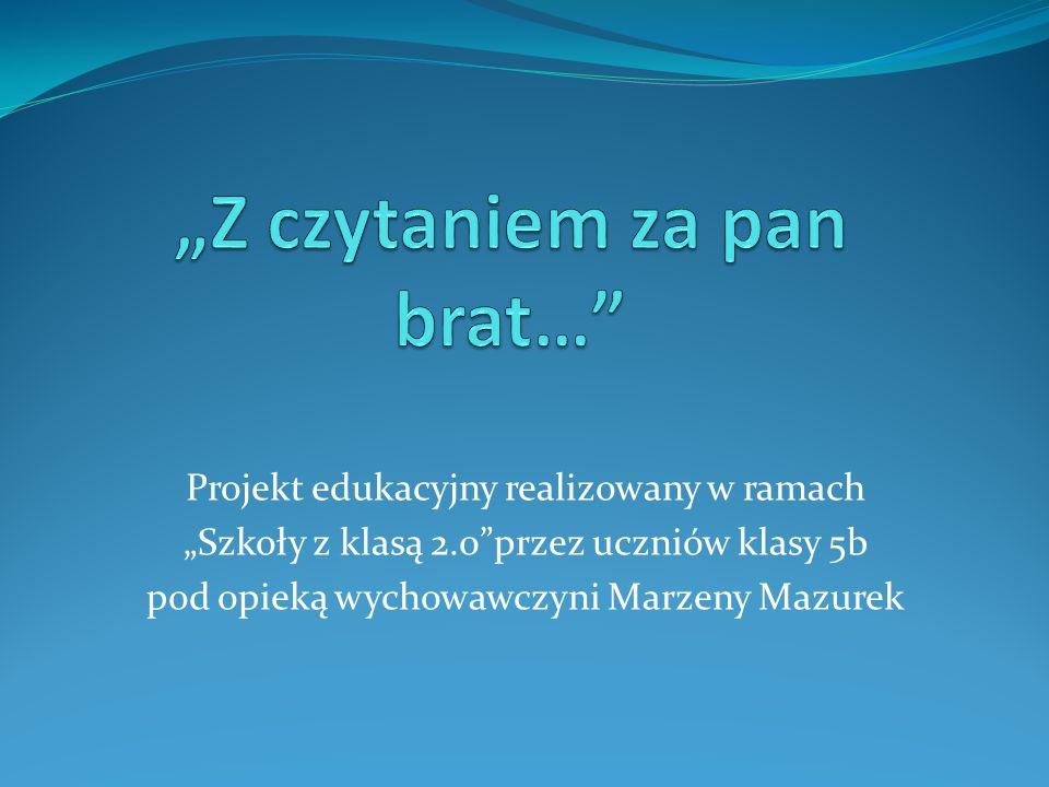 """Projekt edukacyjny realizowany w ramach """"Szkoły z klasą 2.0 przez uczniów klasy 5b pod opieką wychowawczyni Marzeny Mazurek"""