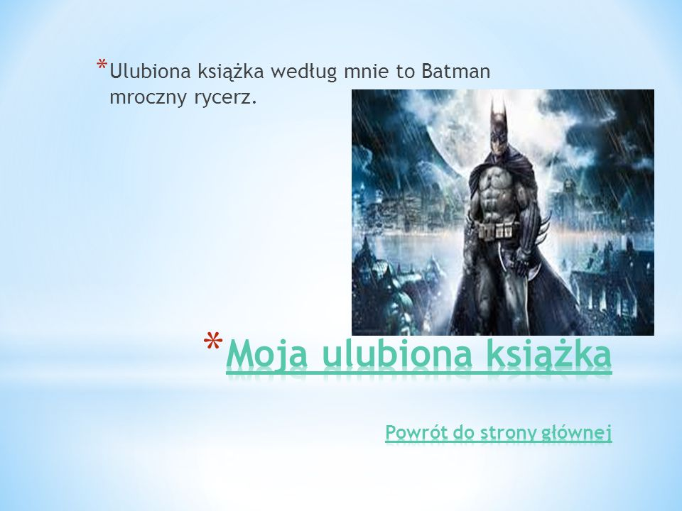 * Ulubiona książka według mnie to Batman mroczny rycerz.