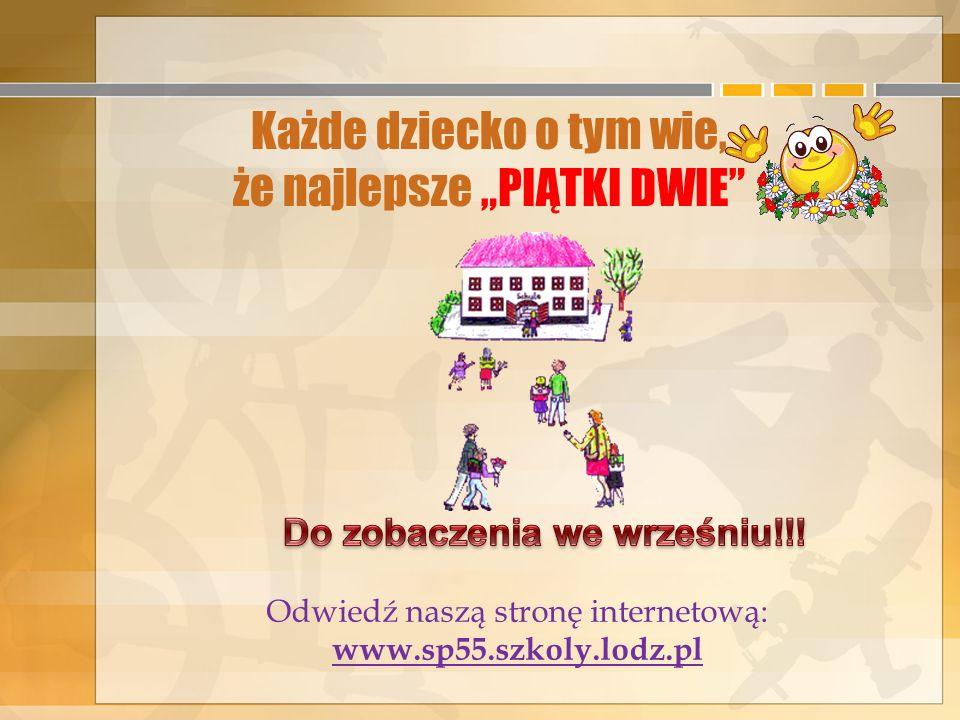 """Każde dziecko o tym wie, że najlepsze """"PIĄTKI DWIE"""" Odwiedź naszą stronę internetową: www.sp55.szkoly.lodz.pl"""