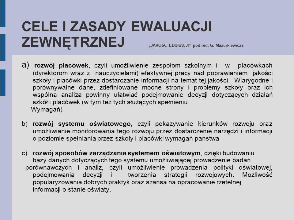 """CELE I ZASADY EWALUACJI ZEWNĘTRZNEJ """" JAKOŚC EDUKACJI"""" pod red. G. Mazurkiewicza a) rozwój placówek, czyli umożliwienie zespołom szkolnym i w placówka"""