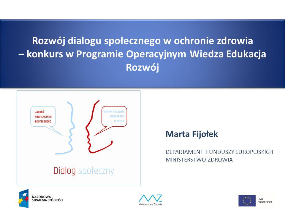 Rozwój dialogu społecznego w ochronie zdrowia – konkurs w Programie Operacyjnym Wiedza Edukacja Rozwój Marta Fijołek DEPARTAMENT FUNDUSZY EUROPEJSKICH MINISTERSTWO ZDROWIA