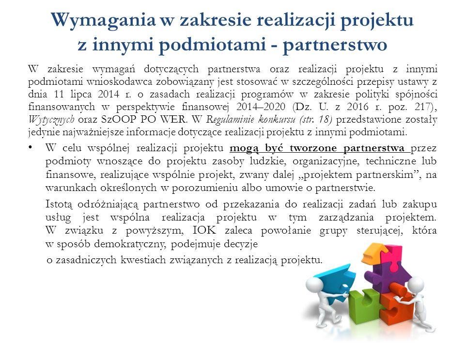 Wymagania w zakresie realizacji projektu z innymi podmiotami - partnerstwo W zakresie wymagań dotyczących partnerstwa oraz realizacji projektu z innymi podmiotami wnioskodawca zobowiązany jest stosować w szczególności przepisy ustawy z dnia 11 lipca 2014 r.