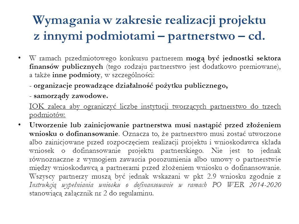 Wymagania w zakresie realizacji projektu z innymi podmiotami – partnerstwo – cd. W ramach przedmiotowego konkursu partnerem mogą być jednostki sektora