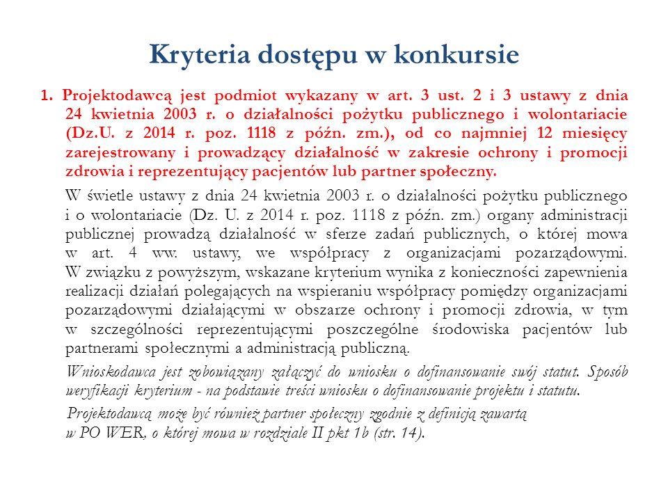 Kryteria dostępu w konkursie 1. Projektodawcą jest podmiot wykazany w art. 3 ust. 2 i 3 ustawy z dnia 24 kwietnia 2003 r. o działalności pożytku publi