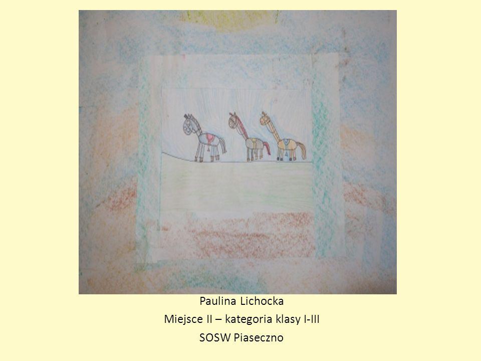 Paulina Lichocka Miejsce II – kategoria klasy I-III SOSW Piaseczno
