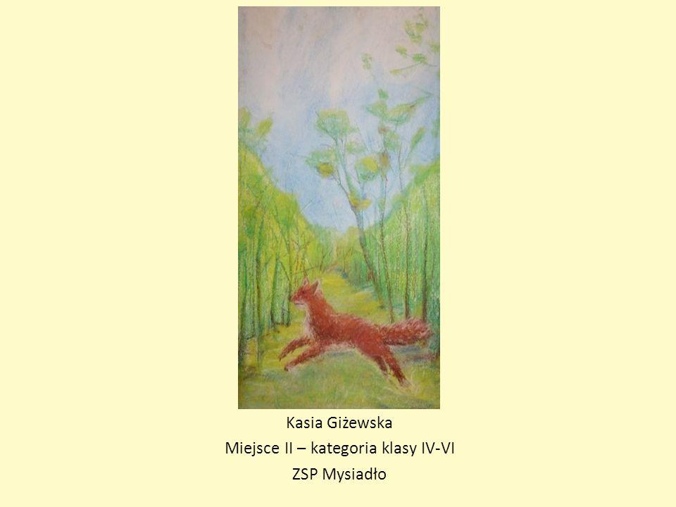 Kasia Giżewska Miejsce II – kategoria klasy IV-VI ZSP Mysiadło