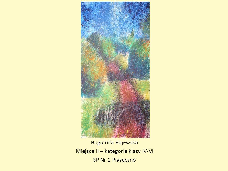 Bogumiła Rajewska Miejsce II – kategoria klasy IV-VI SP Nr 1 Piaseczno