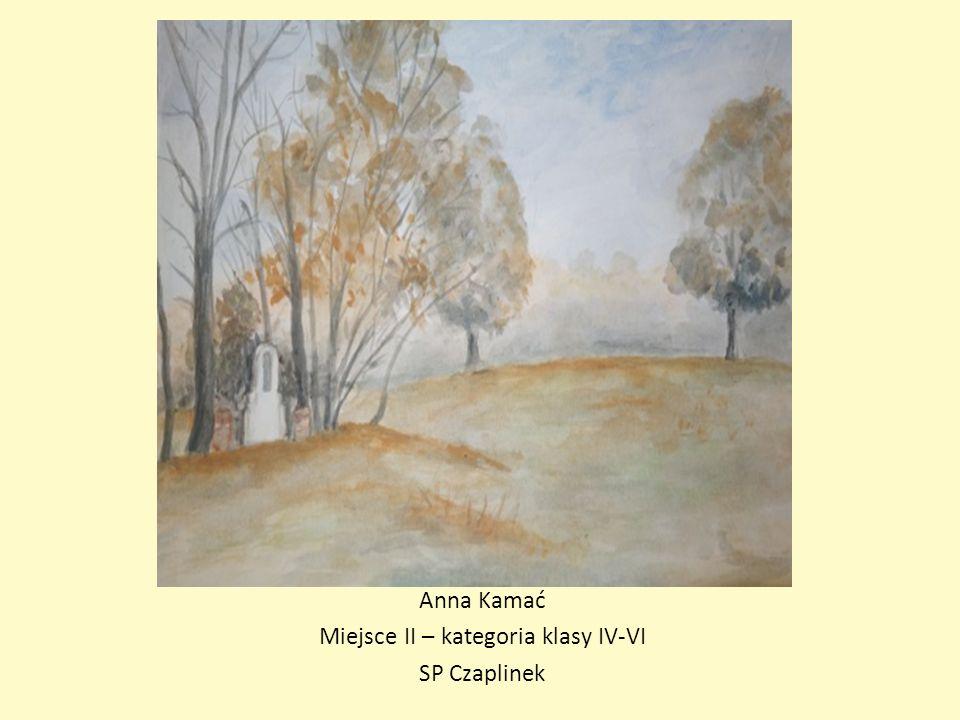 Anna Kamać Miejsce II – kategoria klasy IV-VI SP Czaplinek
