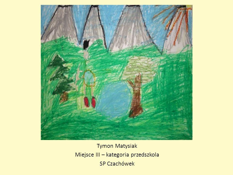 Tymon Matysiak Miejsce III – kategoria przedszkola SP Czachówek