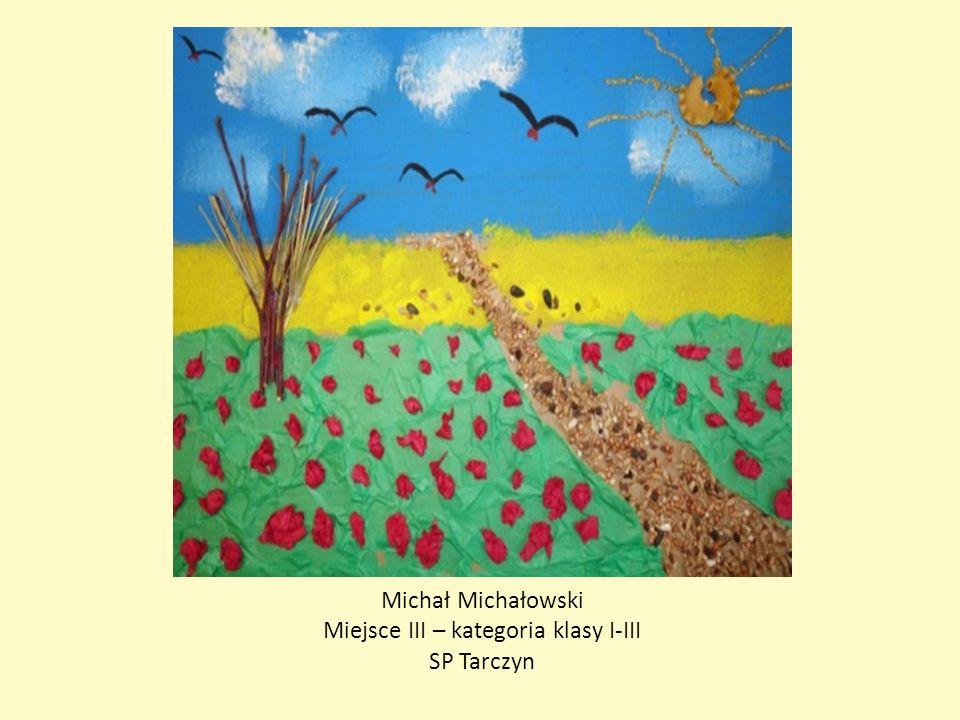 Michał Michałowski Miejsce III – kategoria klasy I-III SP Tarczyn
